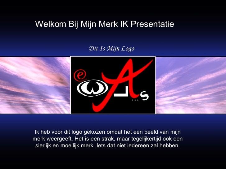 Welkom Bij Mijn Merk IK Presentatie Dit Is Mijn Logo Ik heb voor dit logo gekozen omdat het een beeld van mijn merk weerge...