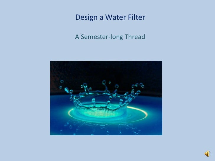 Design a Water Filter A Semester-long Thread