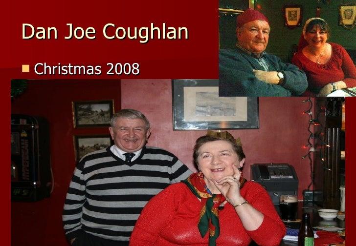 Dan Joe Coughlan <ul><li>Christmas 2008 </li></ul>
