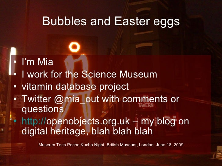 Bubbles and Easter eggs <ul><li>I'm Mia </li></ul><ul><li>I work for the Science Museum </li></ul><ul><li>vitamin database...
