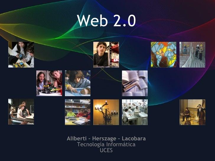 Web 2.0 Aliberti – Herszage – Lacobara Tecnología Informática UCES