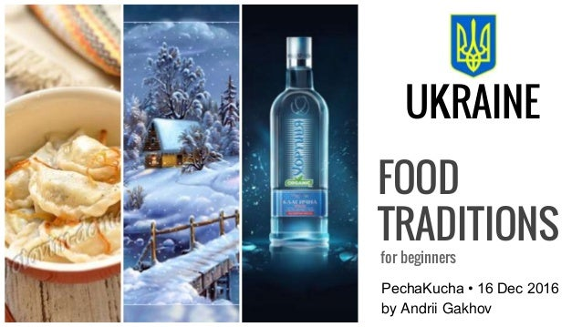 FOOD TRADITIONS for beginners PechaKucha • 16 Dec 2016 UKRAINE by Andrii Gakhov