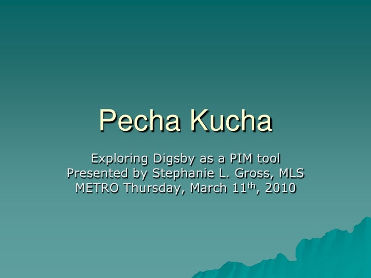 Pecha Kucha     Exploring Digsby as a PIM tool Presented by Stephanie L. Gross, MLS  METRO Thursday, March 11th, 2010