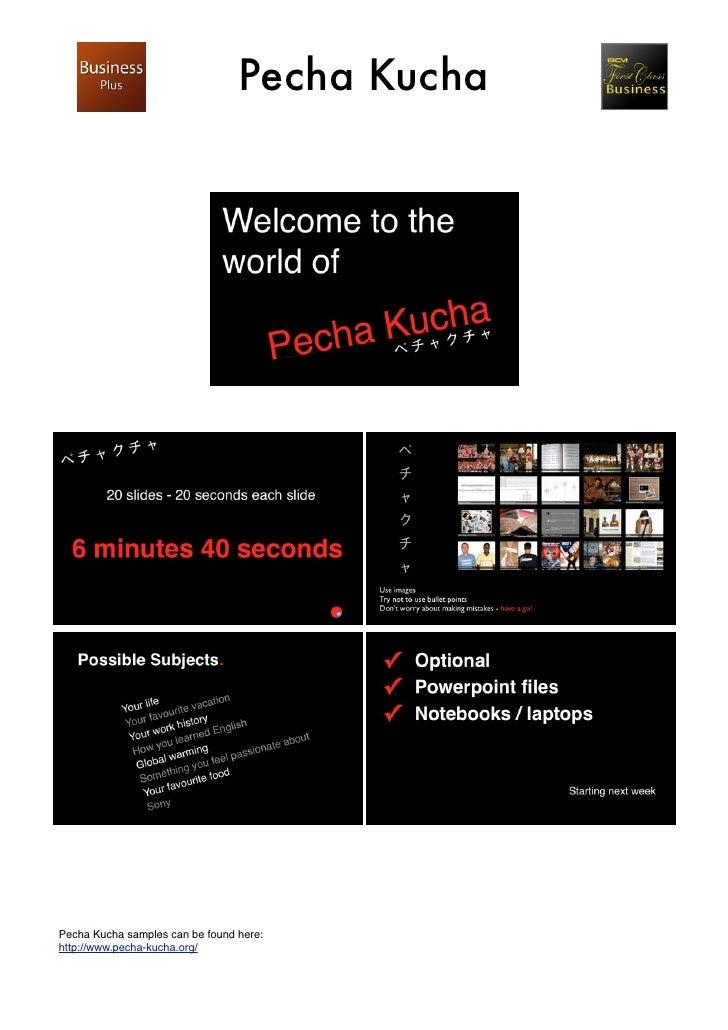 Pecha Kucha     Pecha Kucha samples can be found here: http://www.pecha-kucha.org/