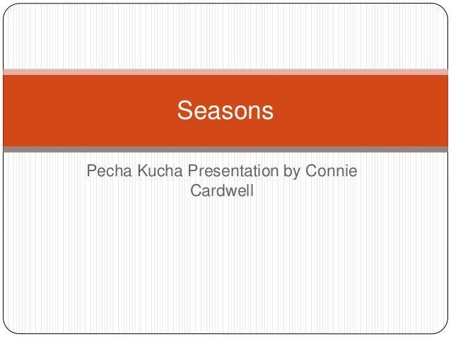 Pecha Kucha Presentation by Connie Cardwell Seasons
