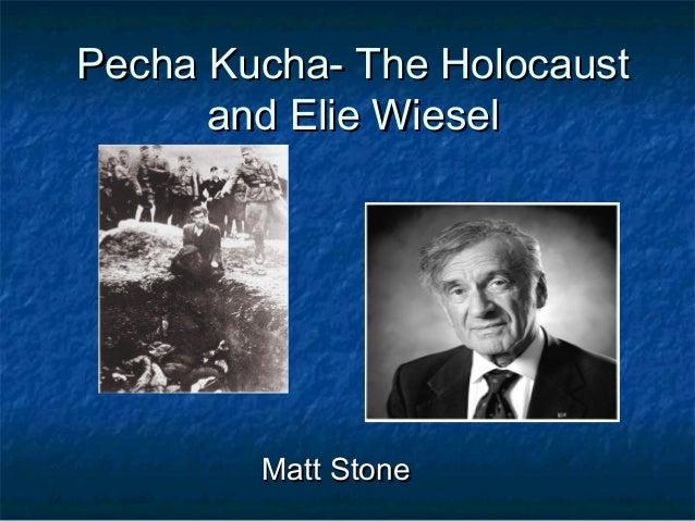 Pecha Kucha- The HolocaustPecha Kucha- The Holocaust and Elie Wieseland Elie Wiesel Matt StoneMatt Stone