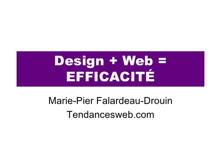 Design + Web = EFFICACITÉ<br />Marie-Pier Falardeau-Drouin<br />Tendancesweb.com<br />