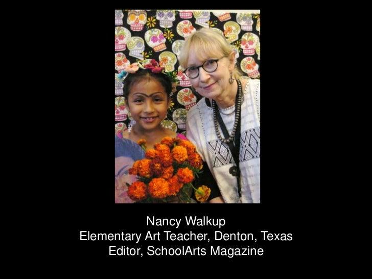 Nancy Walkup<br />Elementary Art Teacher, Denton, Texas<br />Editor, SchoolArts Magazine<br />
