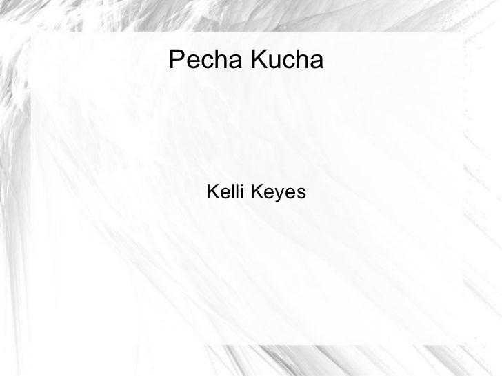 Pecha Kucha Kelli Keyes