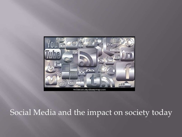 Social Media and the impact on society today