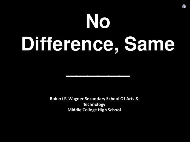 NoDifference, Same     ______   Robert F. Wagner Secondary School Of Arts &                   Technology            Middle...