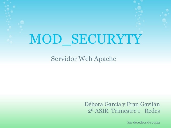MOD_SECURYTY Servidor Web Apache Débora García y Fran Gavilán 2º ASIR Trimestre 1  Redes  Sin derechos de copia
