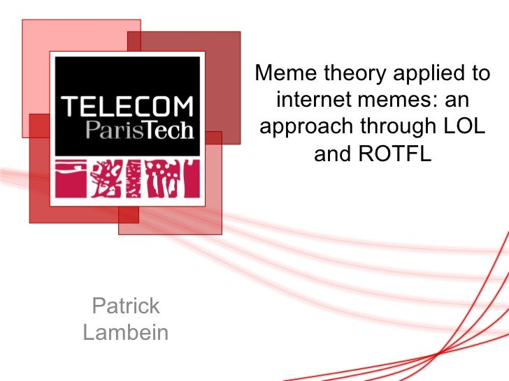 Meme theory applied to            internet memes: an           approach through LOL                and ROTFL PatrickLambein