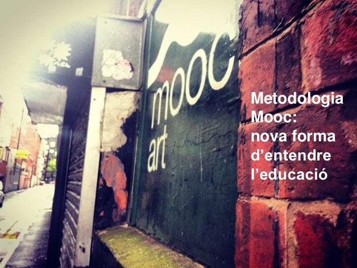MetodologiaMooc:nova formad'entendrel'educació