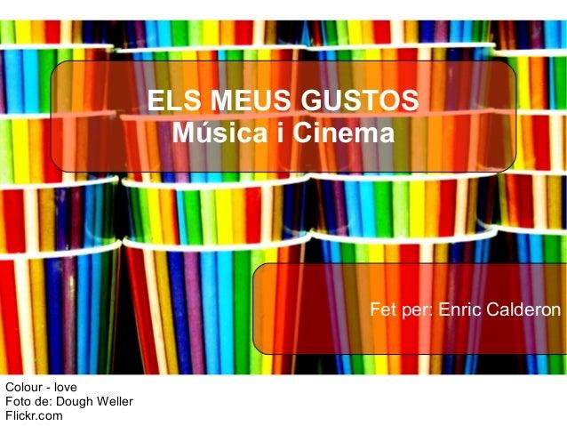 ELS MEUS GUSTOS                         Música i Cinema                                     Fet per: Enric CalderonColour ...