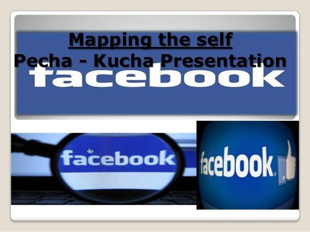 Mapping the selfPecha - Kucha Presentation