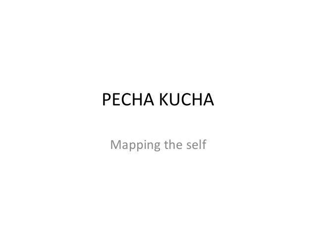 PECHA KUCHAMapping the self