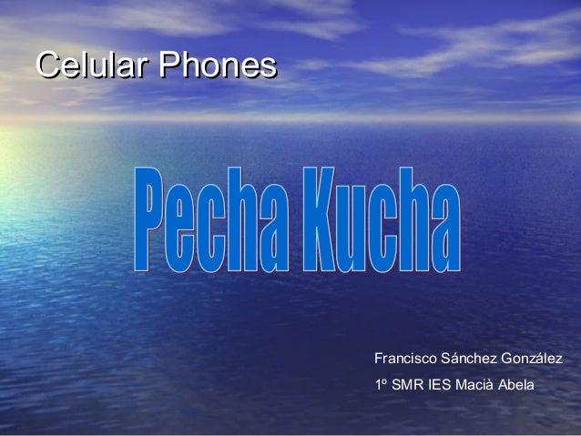 Celular PhonesCelular PhonesFrancisco Sánchez González1º SMR IES Macià Abela
