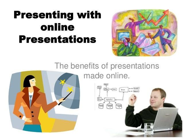 Presenting withonlinePresentationsThe benefits of presentationsmade online.