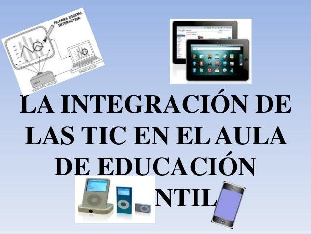 LA INTEGRACIÓN DELAS TIC EN ELAULADE EDUCACIÓNINFANTIL