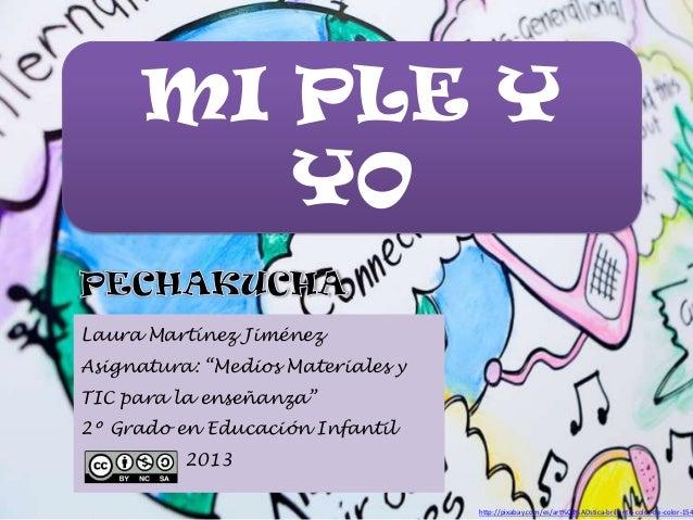 """MI PLE YYOLaura Martínez JiménezAsignatura: """"Medios Materiales yTIC para la enseñanza""""2º Grado en Educación Infantil2013ht..."""