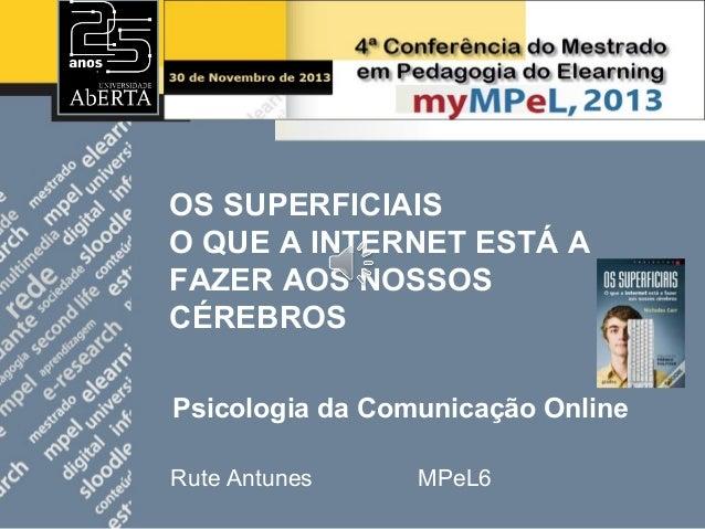 OS SUPERFICIAIS O QUE A INTERNET ESTÁ A FAZER AOS NOSSOS CÉREBROS Psicologia da Comunicação Online Rute Antunes  MPeL6
