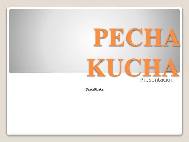 PECHA KUCHAPresentación
