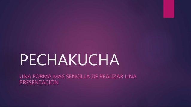 PECHAKUCHA UNA FORMA MAS SENCILLA DE REALIZAR UNA PRESENTACIÓN