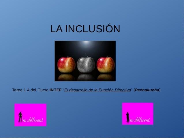 """LA INCLUSIÓN Tarea 1.4 del Curso INTEF """"El desarrollo de la Función Directiva"""" (Pechakucha)"""