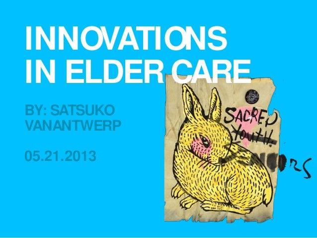 INNOVATIONSIN ELDER CAREBY: SATSUKOVANANTWERP05.21.2013