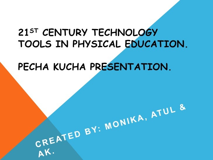 21ST CENTURY TECHNOLOGYTOOLS IN PHYSICAL EDUCATION.PECHA KUCHA PRESENTATION.