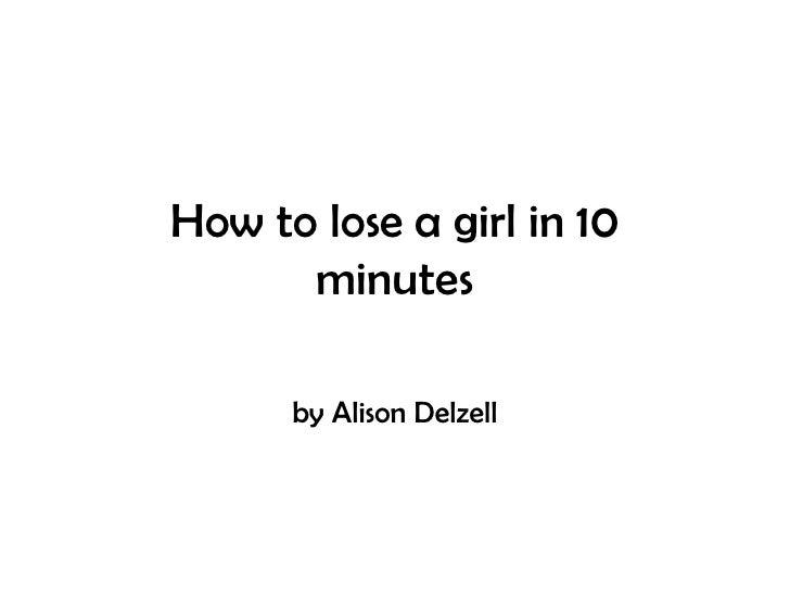 How to lose a girl in 10 minutes<br />by Alison Delzell<br />