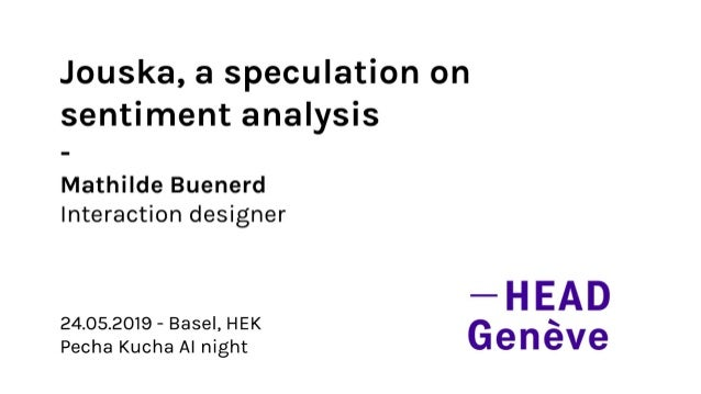 Jouska, a speculation on sentiment analysis - Mathilde Buenerd Interaction designer 24.05.2019 - Basel, HEK Pecha Kucha AI...