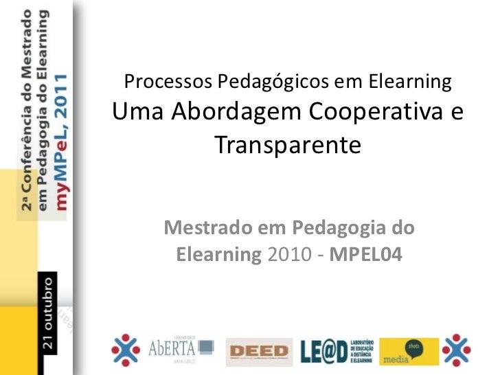 Processos Pedagógicos em ElearningUma Abordagem Cooperativa e       Transparente    Mestrado em Pedagogia do     Elearning...
