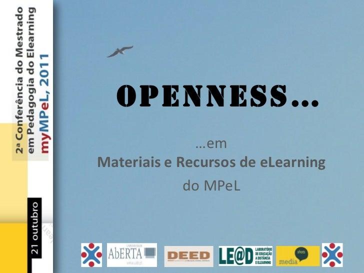 Openness…              …emMateriais e Recursos de eLearning             do MPeL