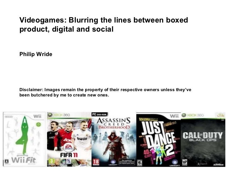 Videogames: Blurring the lines between boxed product, digital and social Philip Wride Disclaimer: Images remain the proper...