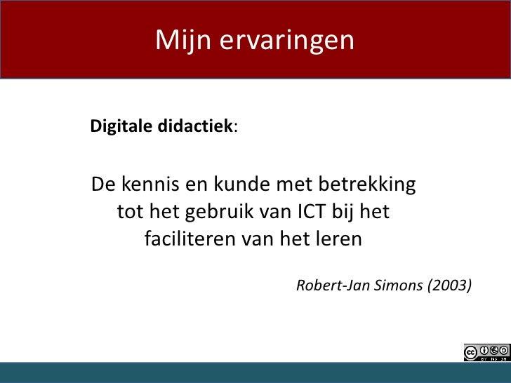 Mijn ervaringenDigitale didactiek:De kennis en kunde met betrekking  tot het gebruik van ICT bij het     faciliteren van h...