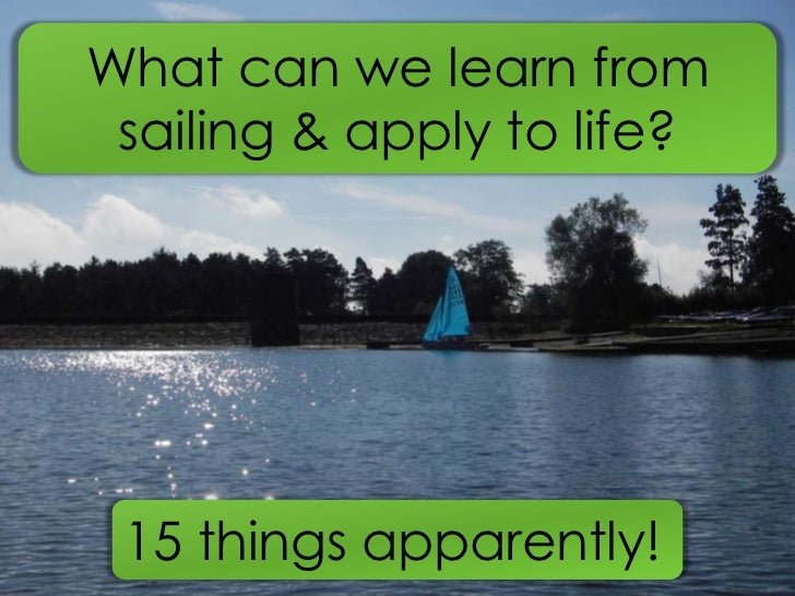 What can we learn from sailing & apply to life? <br />15 things apparently!<br />