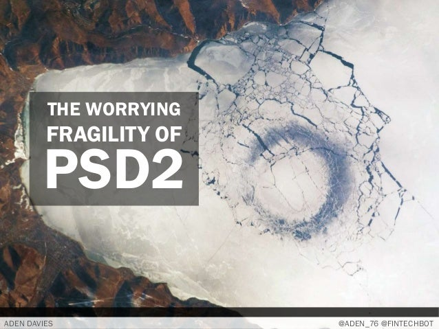 ADEN DAVIES @ADEN_76 @FINTECHBOT THE WORRYING FRAGILITY OF PSD2