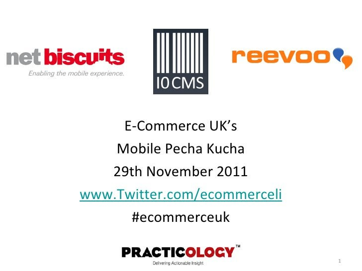 <ul><li>E-Commerce UK's </li></ul><ul><li>Mobile Pecha Kucha </li></ul><ul><li>29th November 2011 </li></ul><ul><li>www.Tw...