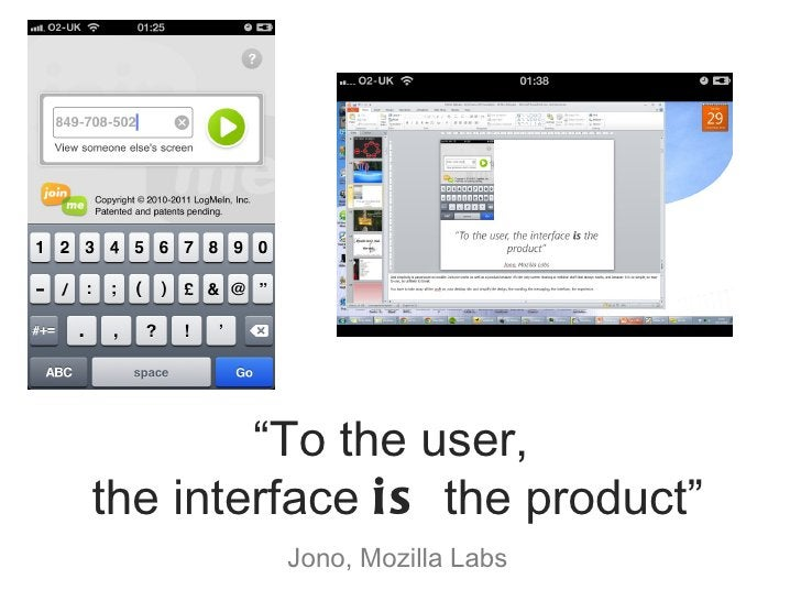 """"""" To the user,  the interface  is  the product"""" Jono, Mozilla Labs"""