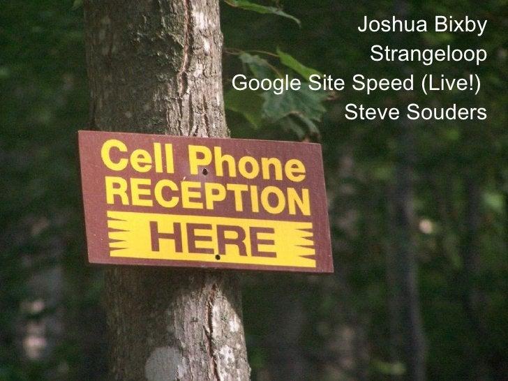 Joshua Bixby Strangeloop Google Site Speed (Live!)  Steve Souders