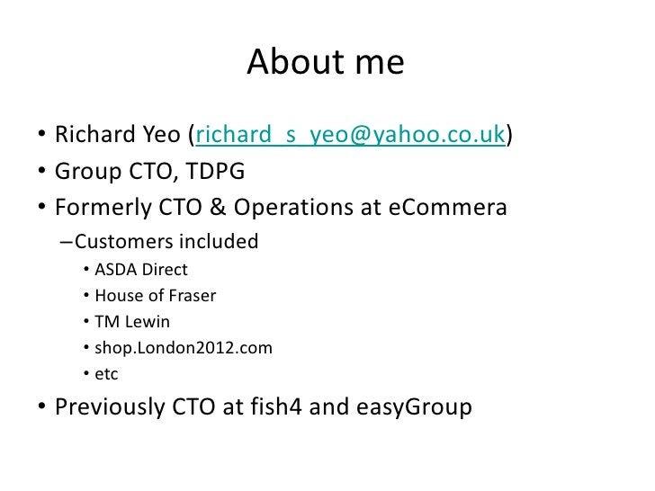 About me <ul><li>Richard Yeo ( [email_address] ) </li></ul><ul><li>Group CTO, TDPG </li></ul><ul><li>Formerly CTO & Operat...