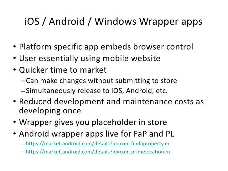 iOS / Android / Windows Wrapper apps <ul><li>Platform specific app embeds browser control </li></ul><ul><li>User essential...