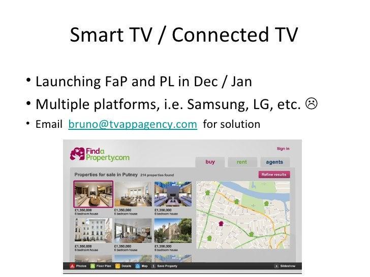 Smart TV / Connected TV <ul><li>Launching FaP and PL in Dec / Jan </li></ul><ul><li>Multiple platforms, i.e. Samsung, LG, ...