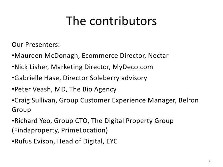 The contributors <ul><li>Our Presenters: </li></ul><ul><li>Maureen McDonagh, Ecommerce Director, Nectar </li></ul><ul><li>...
