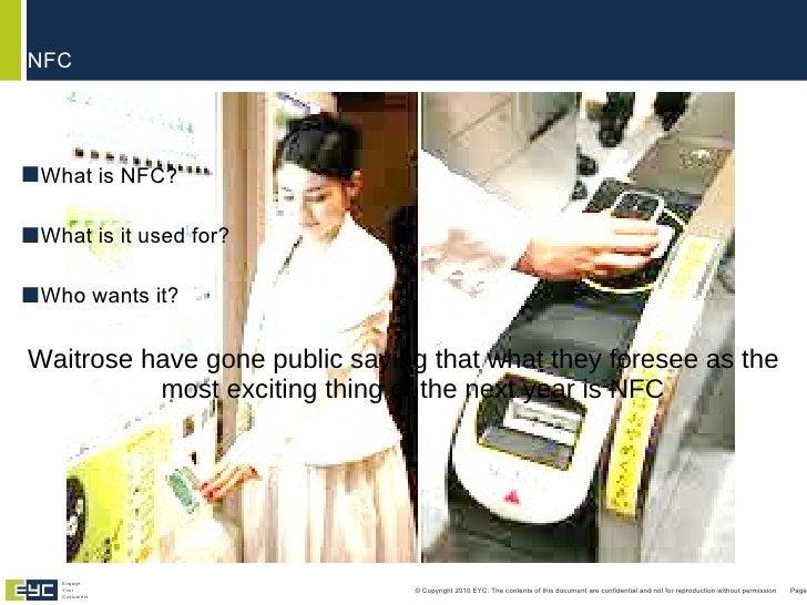 <ul><li>What is NFC? </li></ul><ul><li>What is it used for? </li></ul><ul><li>Who wants it? </li></ul><ul><li>Waitrose hav...