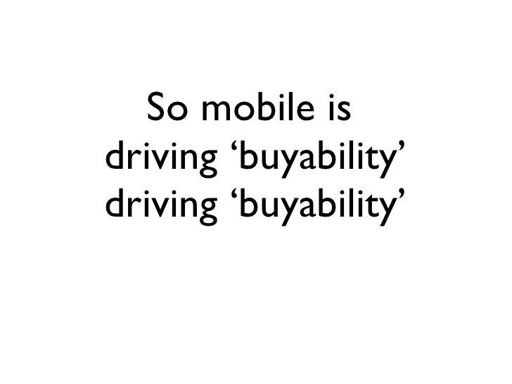 So mobile is  driving 'buyability' driving 'buyability'