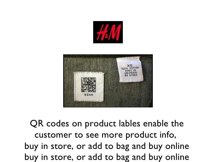 QR codes on product lables enable the customer to see more product info,  buy in store, or add to bag and buy online buy i...