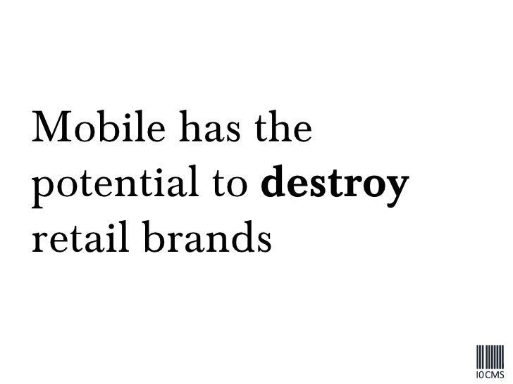 Mobile has the potential to  destroy  retail brands
